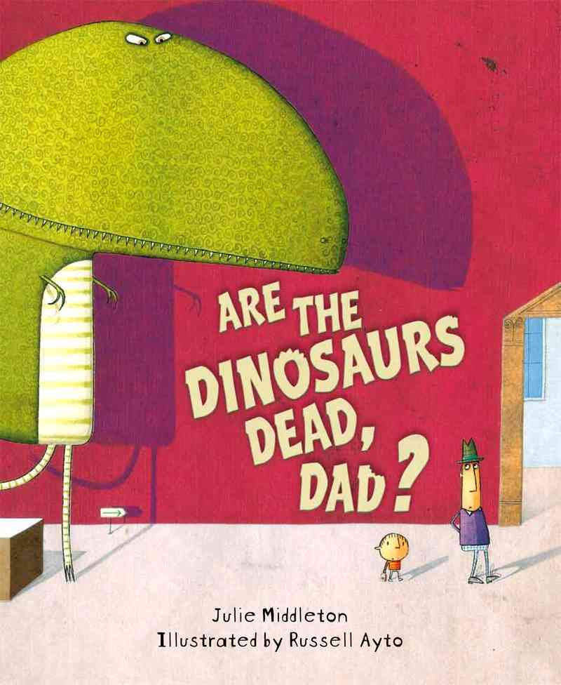 Are the Dinosaurs Dead, Dad? By Middleton, Julie/ Ayto, Russell (ILT)